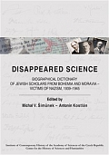 Obálka knihy Disappeared Science. Biographical Dictionary of Jewish Scholars from Bohemia and Moravia – Victims of Nazism, 1939–1945